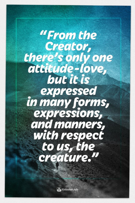 From the Creator, there is only one attitude - love [Kabbalah Quote]