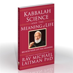 Kabbalah, Science and the Meaning of Life by Dr. Michael Laitman