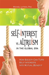 Self Interest vs. Altruism in the Global Era: How Society Can Turn Self Interests into Mutual Benefit