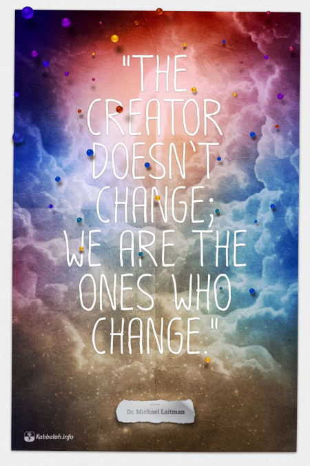 The Creator Doesn't Change; We Change
