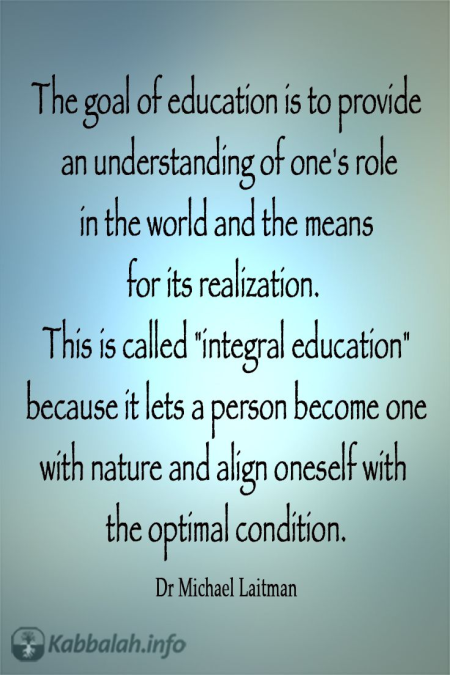 The Goal of Education... [Kabbalah Quote]