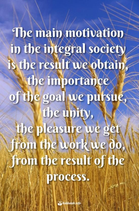 The Main Motivation in the Integral Society... [Kabbalah Quote]